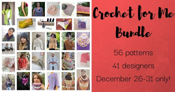A picture collage of crochet accessories, garments and items for the home with a title, Crochet for Me Bundle 56 patterns 41 designers December 26-31 only.